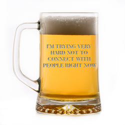 I'm Trying Very Hard Not to Connect With People Right Now!  Engraved Beer Mug Gift