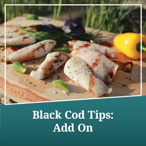 Black Cod Tips: Add On