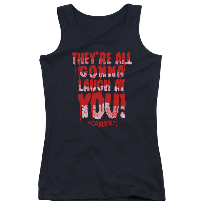 Carrie - Laugh At You Juniors Tank Top - Special Holiday Gift