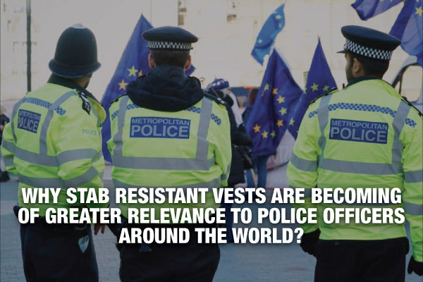 Why Stab Resistant Vests Are Becoming Of Greater Relevance To Police Forces Around The World?