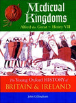 The Young Oxford History of Britain and Ireland - Medieval Kingdoms: Alfred the Great - Henry VII