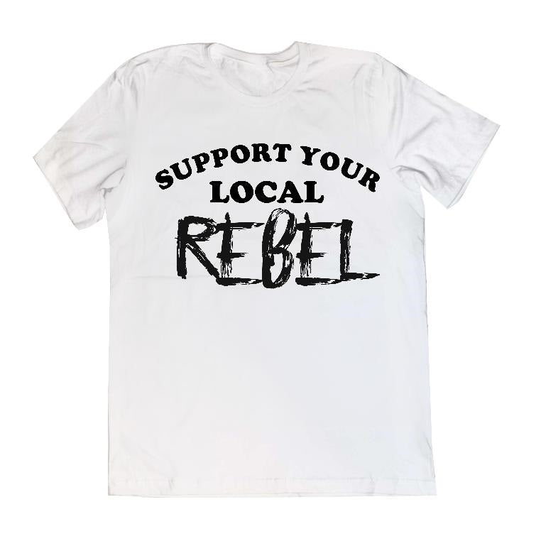 Support your local Rebel Unisex Adult tee