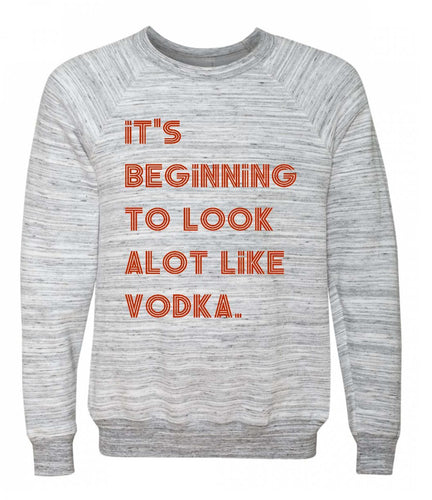 It's beginning to look alot like vodka, Crew neck Pullover