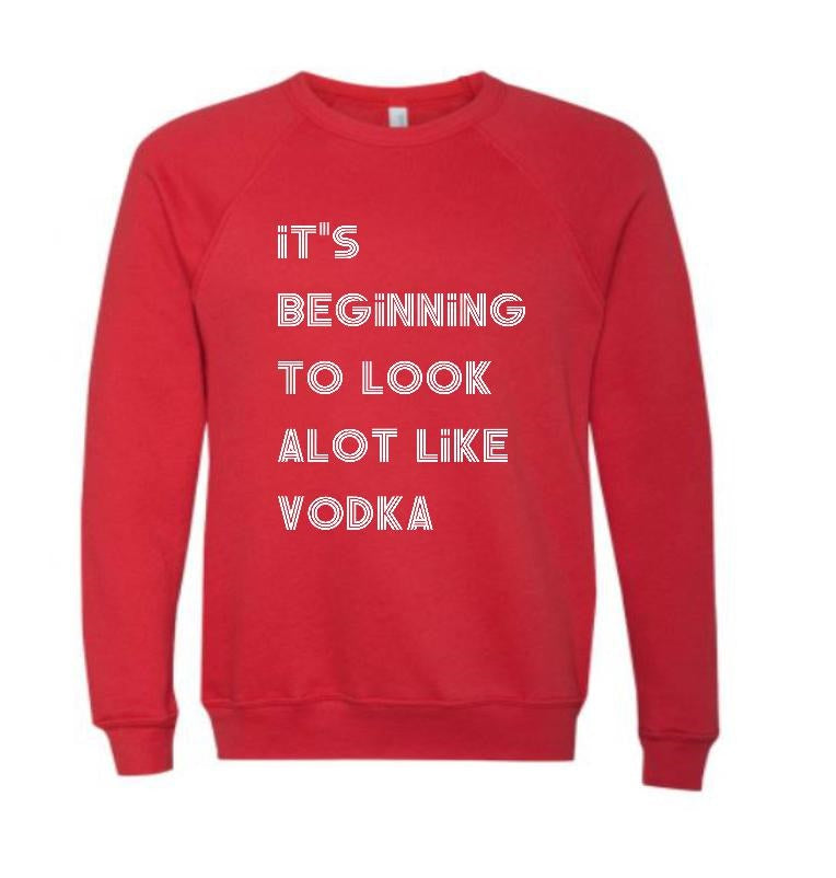 It's beginning to look alot like vodka Crewneck