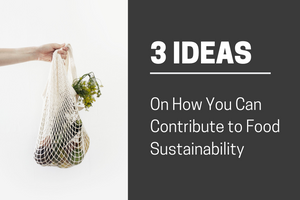 Ideas on how you can lessen your food waste.