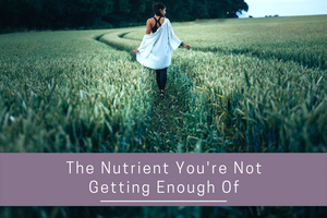 The Nutrient You're Not Getting Enough Of