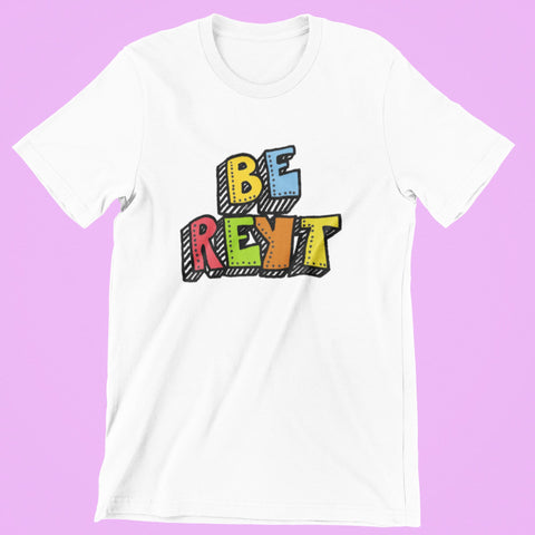 Be reyt t-shirt with colourful hand lettering, typographic t-shirt with Sheffield saying, it will be okay.