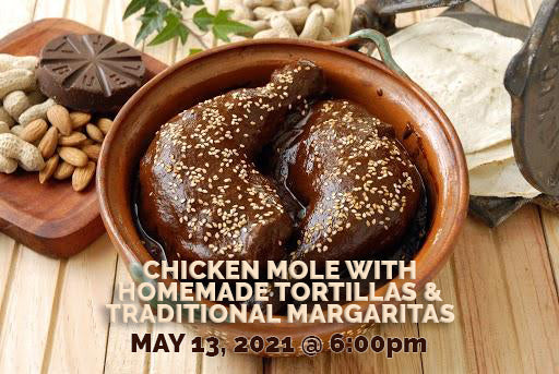 Episode 2: Chicken Mole & More! - May 13, 2021 @ 6 p.m. Serves up to 4