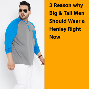 3 Reasons-Why Big & Tall Men Should be Wearing a Henley Right Now
