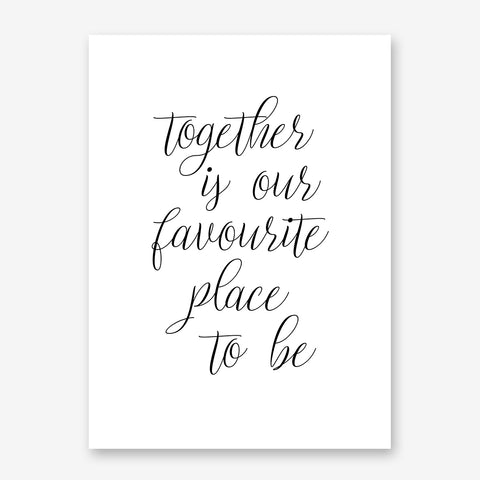 "Poster print with handwriting black text ""Together is our favourite place to be"", on white background."