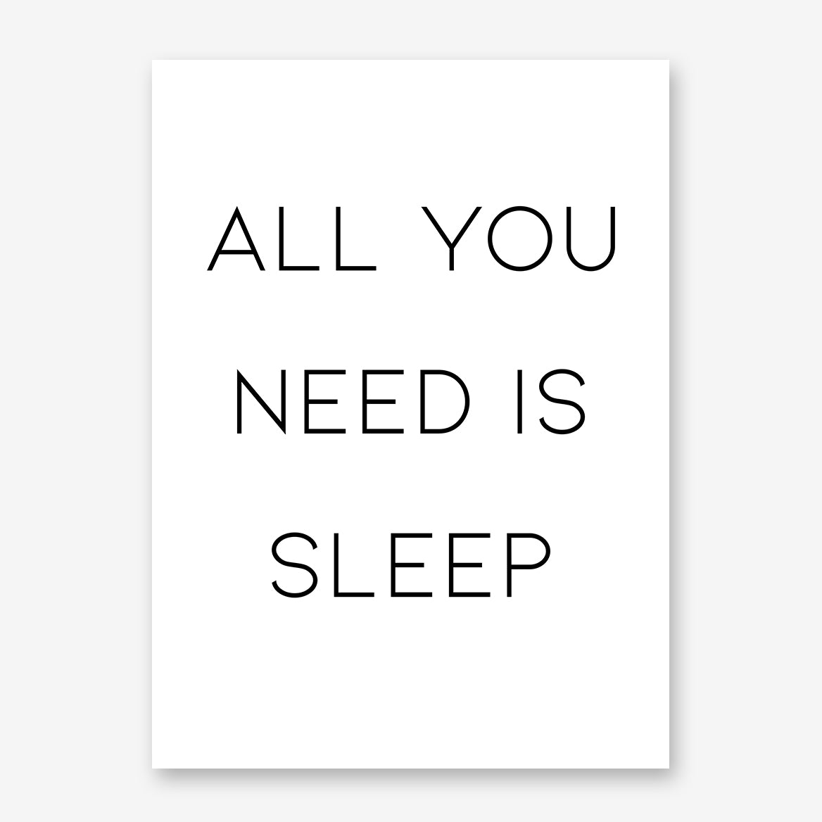 "Typography inspired poster print, with the text ""All you need is sleep""."