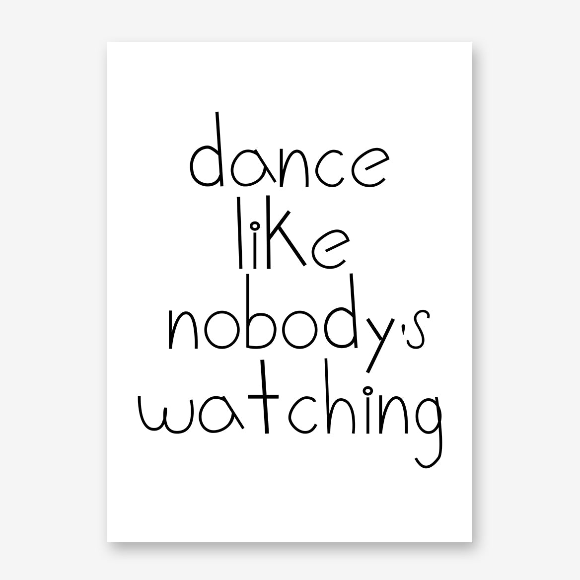 "Poster print with the black text "" Dance like nobody's watching""."
