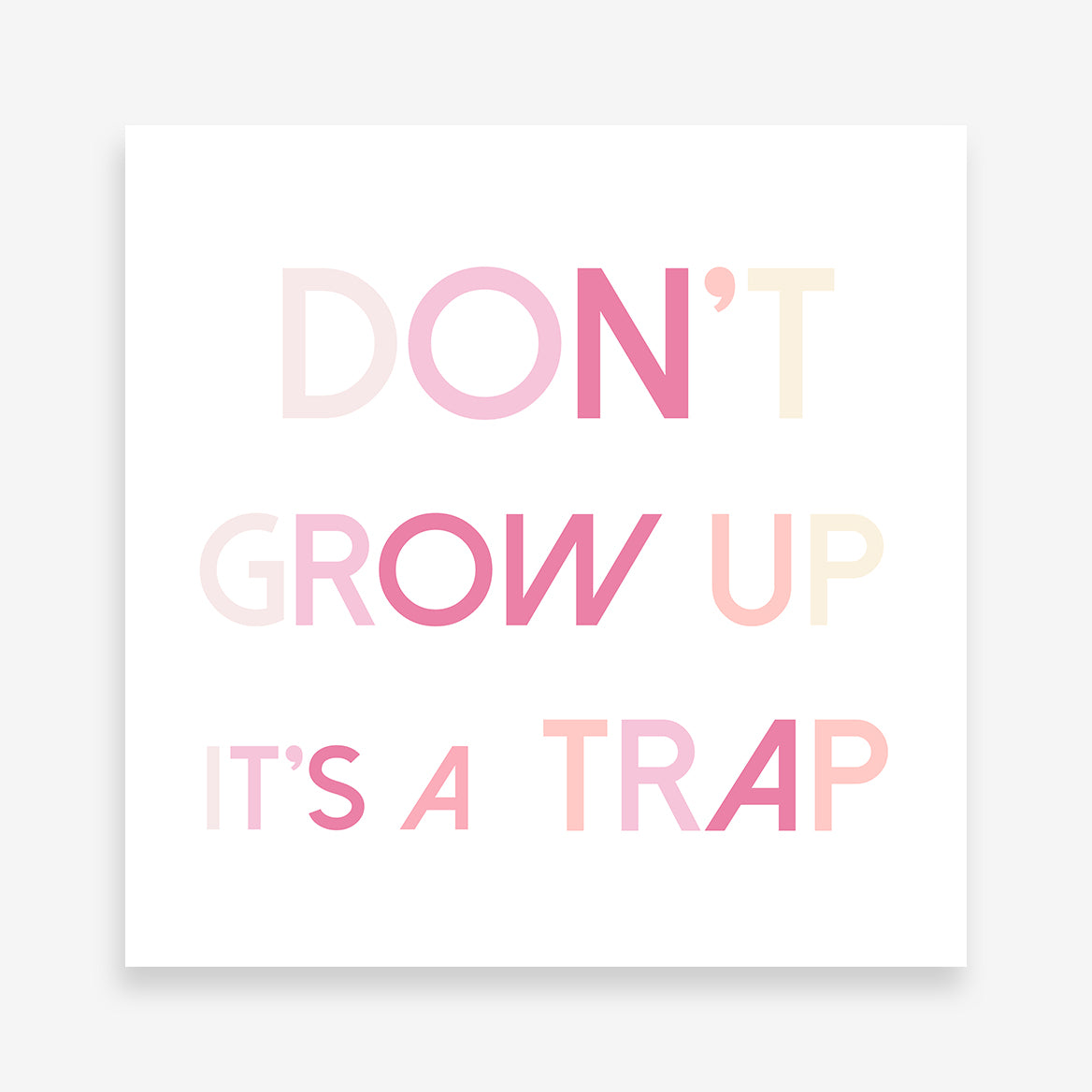 "Print with pink text - ""Don't grow up it's a trap"", on a white background."