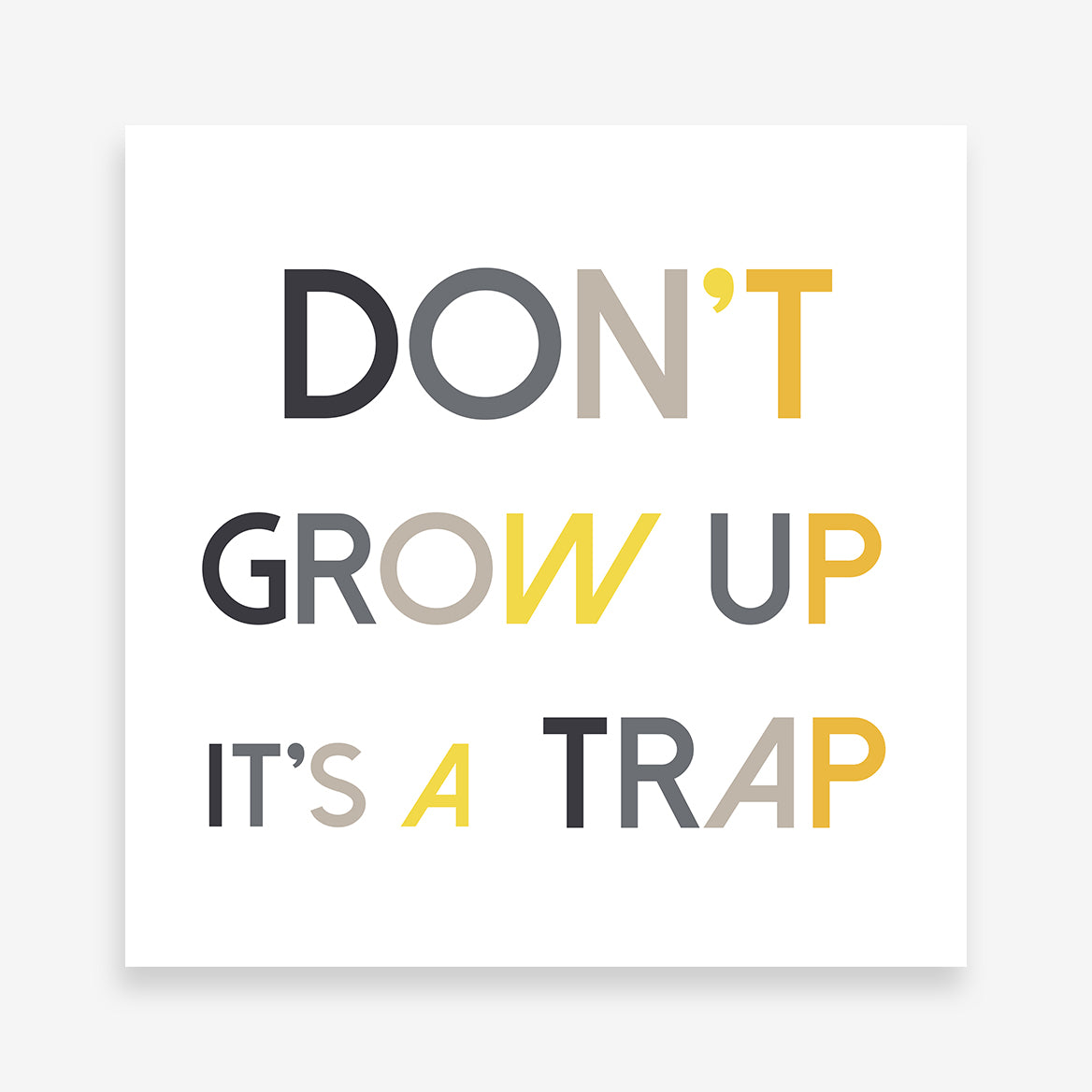 "Print with grey and yellow text - ""Don't grow up it's a trap"", on a white background."