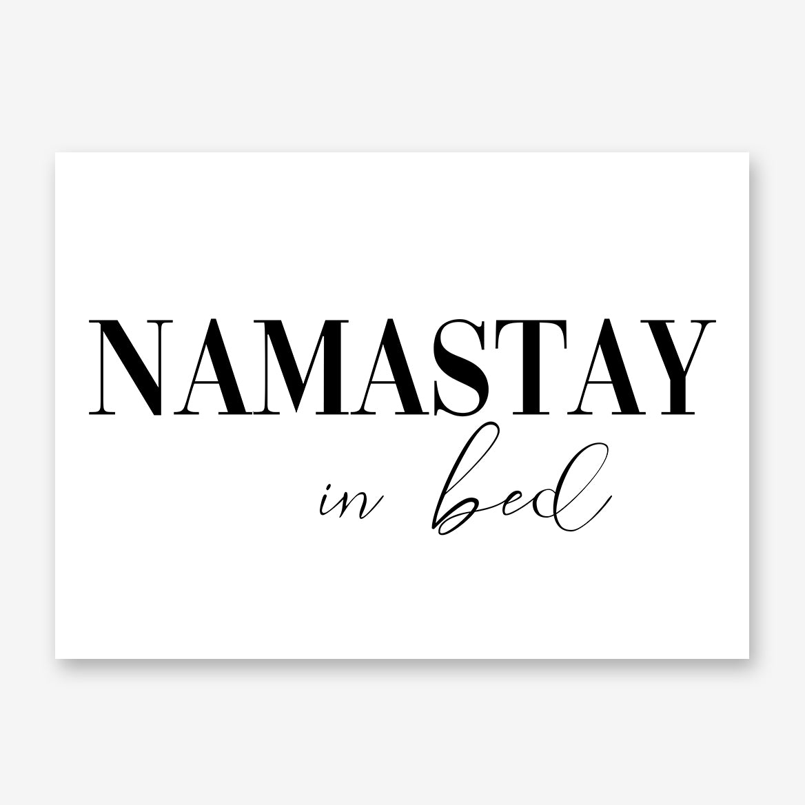 "Print with ""Namastay in bed"" quote, on white background."