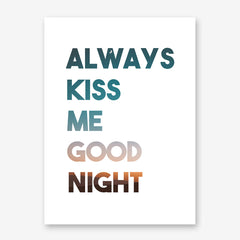 "Typography inspired poster print, with the overlay quote ""Always kiss me good night"""