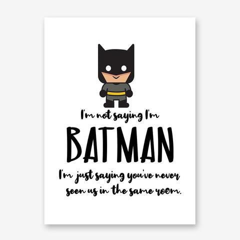 "White poster print with the black text ""I'm not saying I'm Batman, I'm just saying you've never seen us in the say room"" and Batman's cartoon figure"