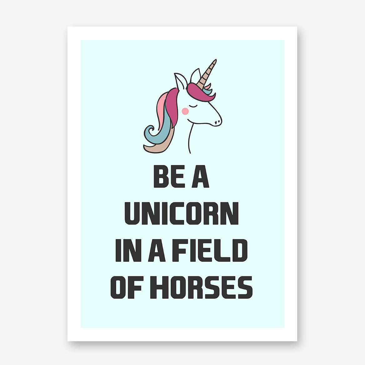 "Poster print, with black text ""Be a unicorn in a field of horses"" and a colourful unicorn, on light blue background."
