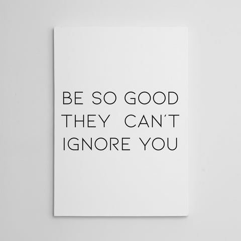 "Typography inspired canvas print, with black text ""Be so good they can't ignore you""."