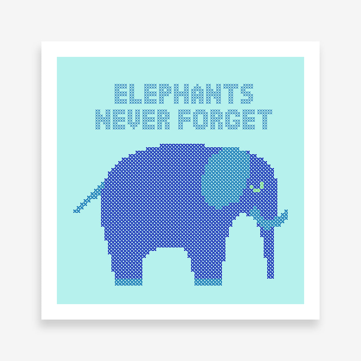"Stitches style poster print with a blue elephant and text ""Elephants never forget""."