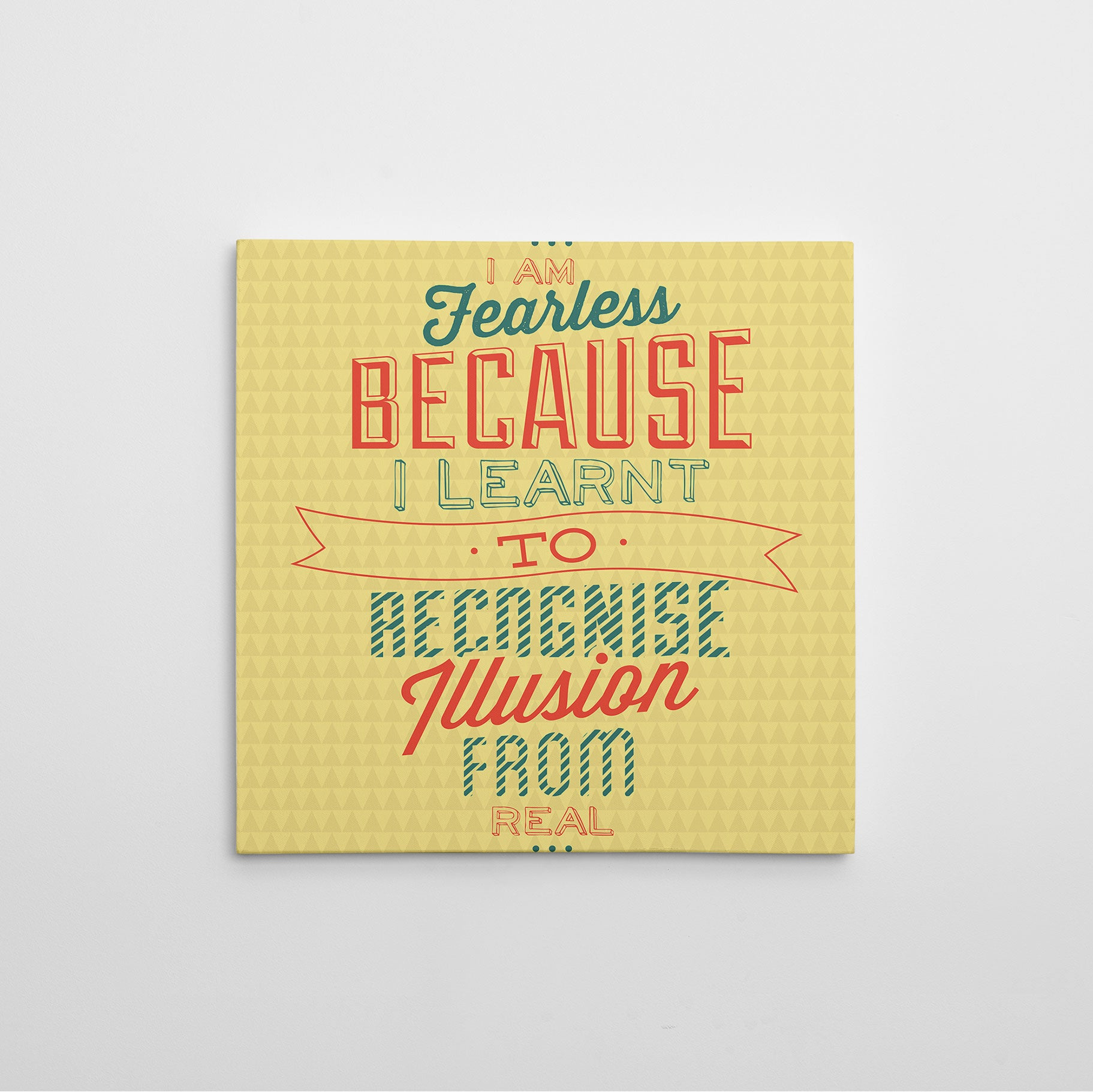 "Retro canvas print with green and red inspirational quote ""I am fearless because I learnt to recognise illusion from real. """