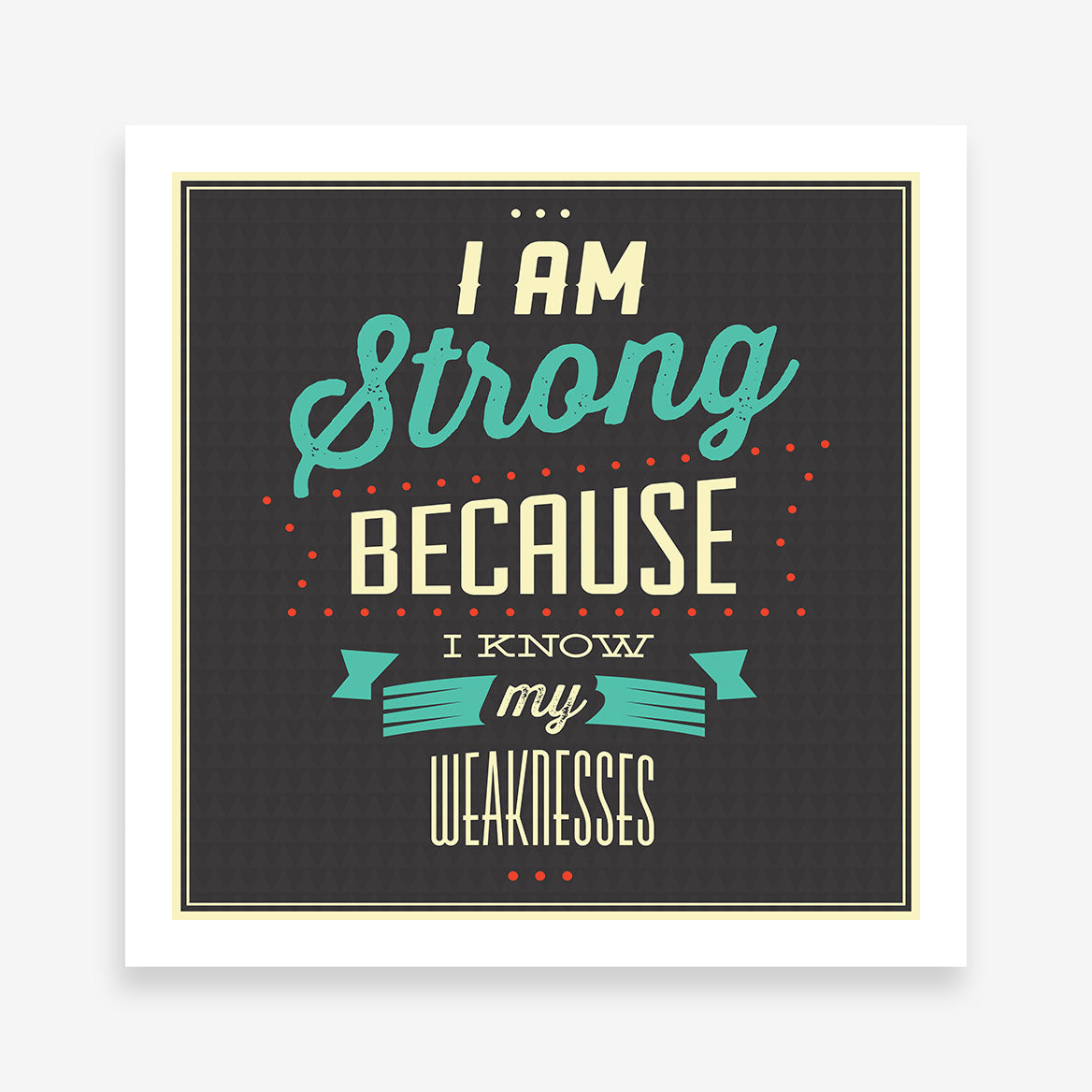 "Retro poster print with white and blue inspirational quote ""I am strong because I know my weakness."""