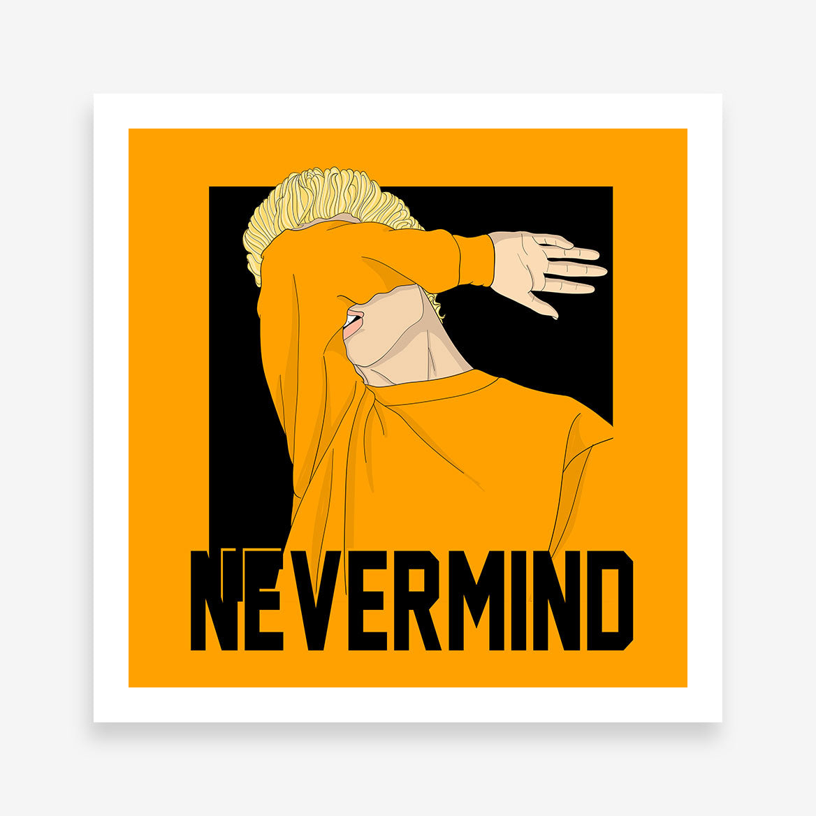 Square poster print with a guy covering his face with his arm and the quote 'never mind'.