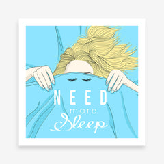 Blue poster print with a girl covering her face with a blanket and the quote 'need more sleep'.
