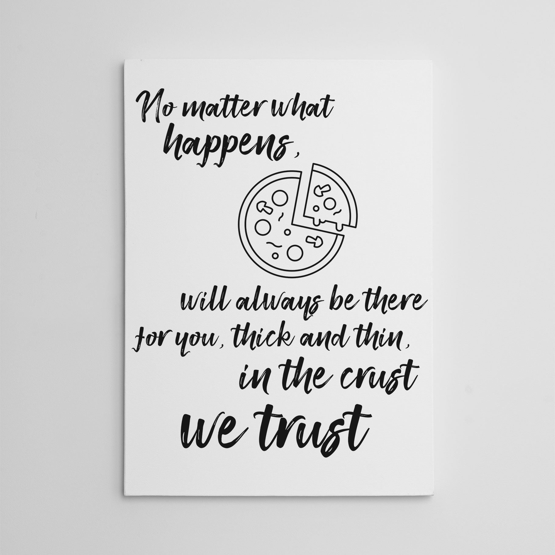 "Kitchen canvas print, with a pizza and the text ""No matter what happens, (pizza) will always be there for you, thick and thin, in the crust we trust""."