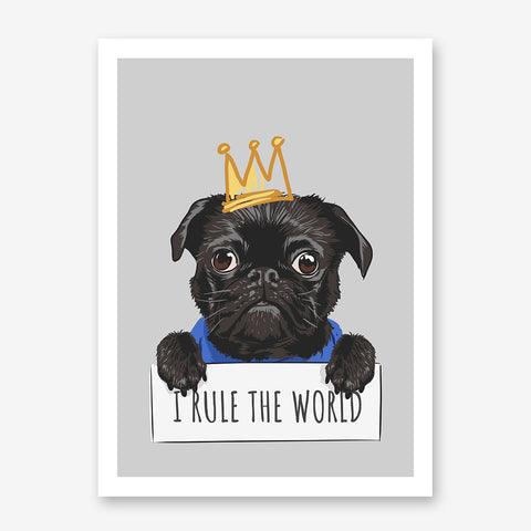 Poster print with a cute pug with a crown and the quote 'I rule the world', on grey background