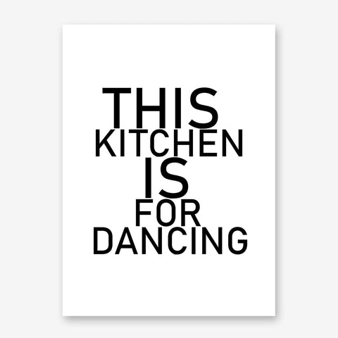 "Black and white typography poster print with ""This kitchen is for dancing"" bold text."