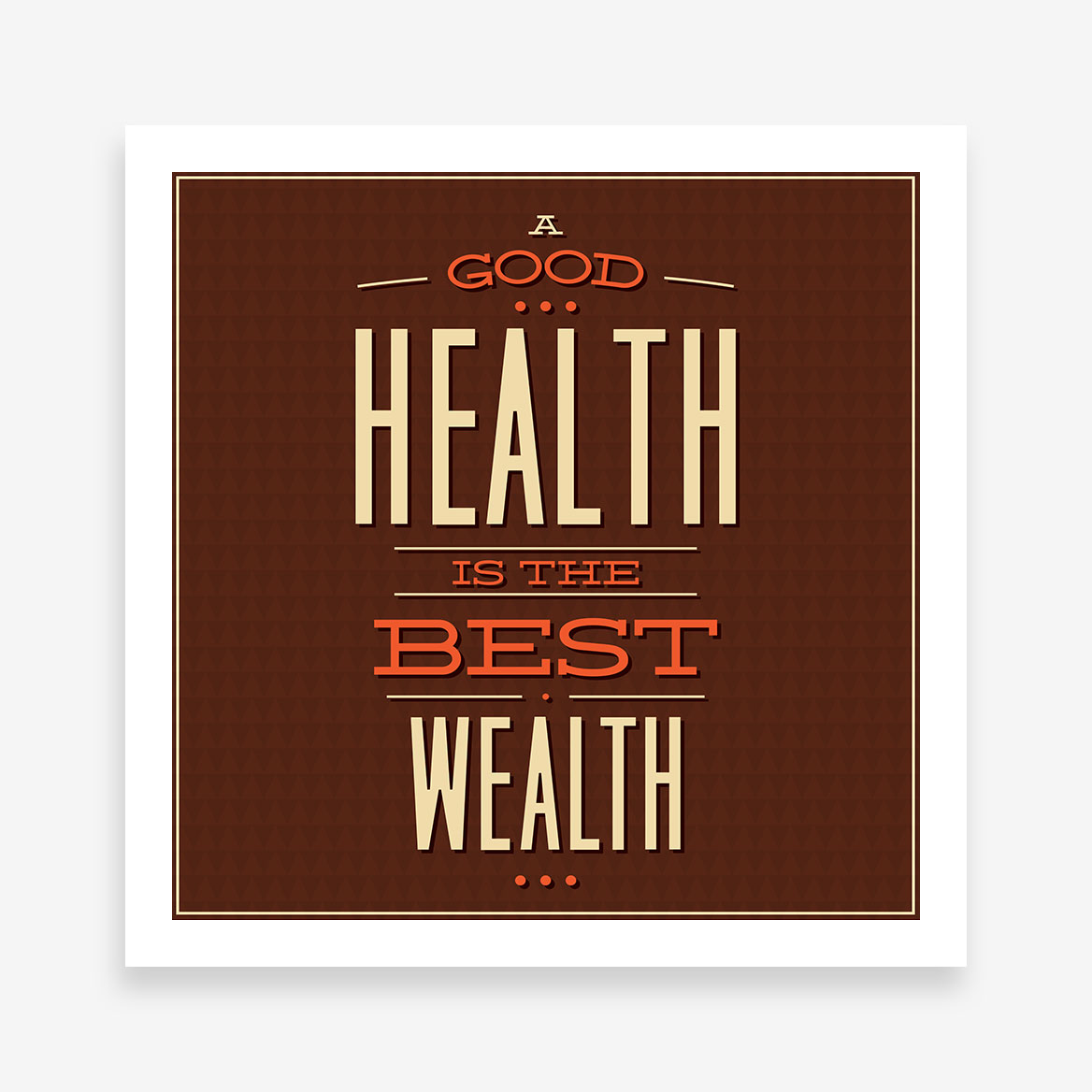 "Vintage poster print with white and orange text ""A good health is the best wealth""."