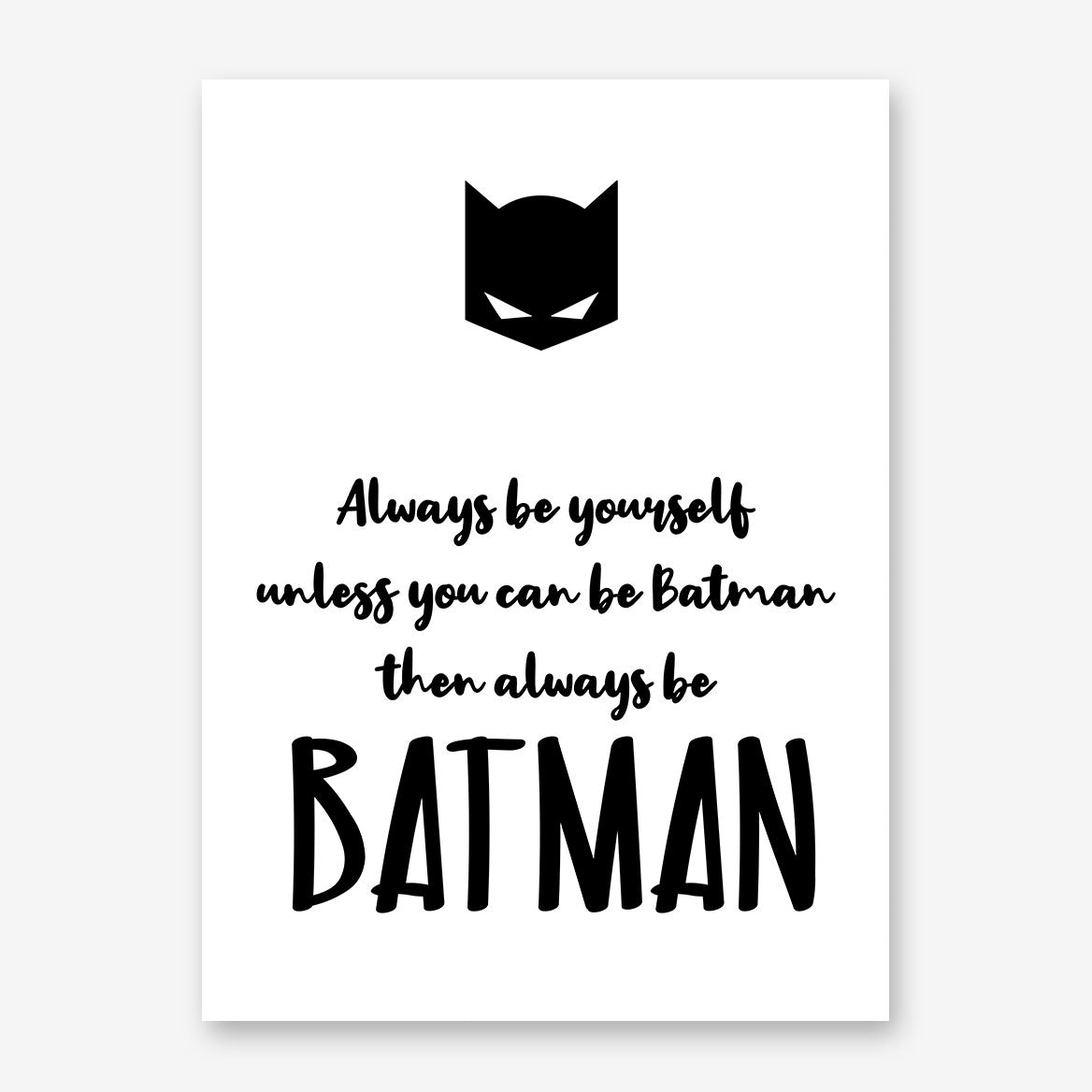 "White poster print with the black text ""Always be yourself unless you can be Batman then always be Batman"" and Batman's mask."