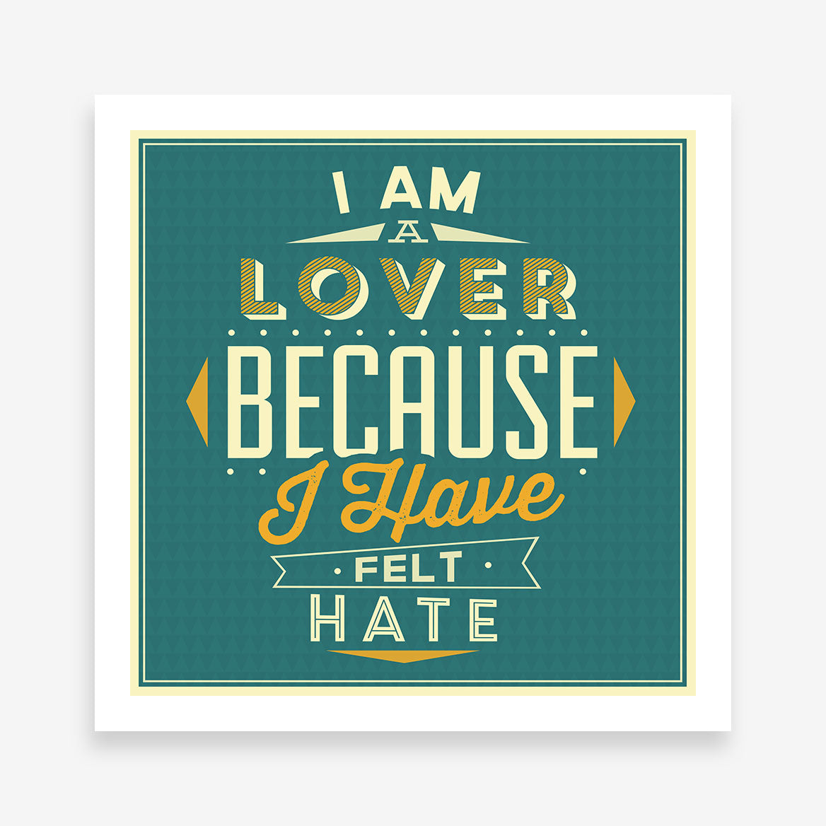 "Typography poster print with the text ""I am a lover because I have felt hate"", on a blue background."