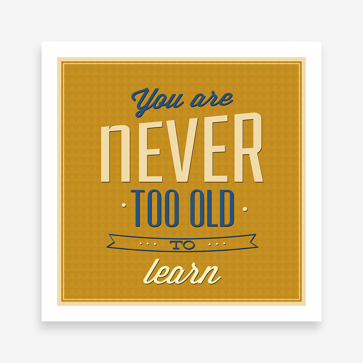 "Retro poster print with blue and white inspirational quote ""You are never too old to learn"", on a mustard background."