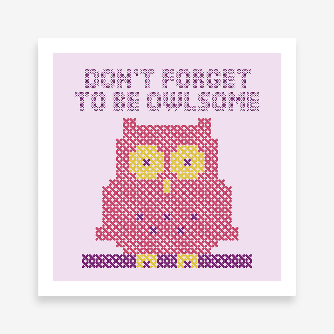 "Stitch style poster print with an owl and text ""Don't forget to be owlsome"", on a light purple background."