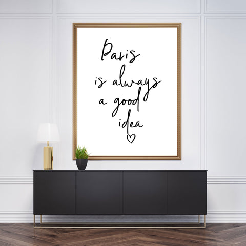 Elegant typography poster print, with ''Paris is always a good idea'' in  handwritten font and a heart.