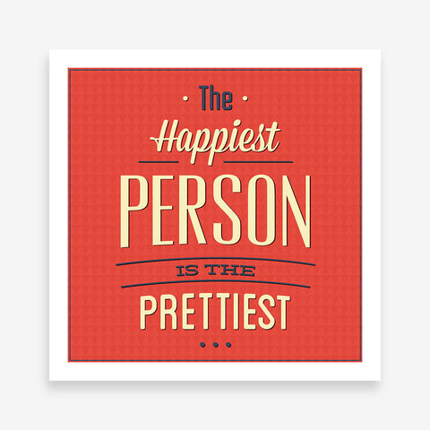 "Poster print with blue and white text "" The happiest person is the prettiest "" on red background"