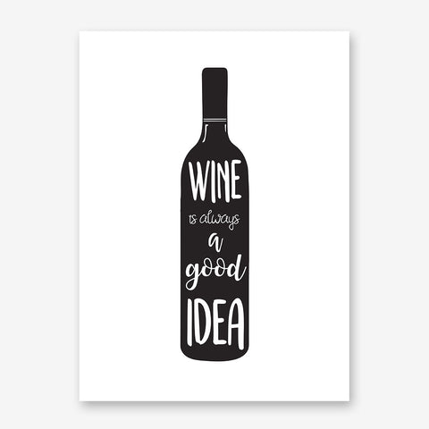 Funny typography poster print, with a black wine bottle and the quote 'Wine is always a good idea'.