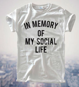 """IN MEMORY OF MY SOCIAL LIFE"" Cotton T-shirt - My Chronic Style"