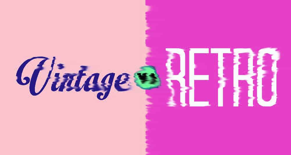 The difference between Retro and Vintage