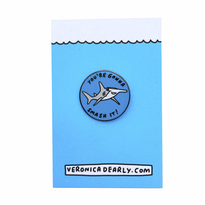 You're Gonna Smash It Hammerhead Shark Enamel Pin