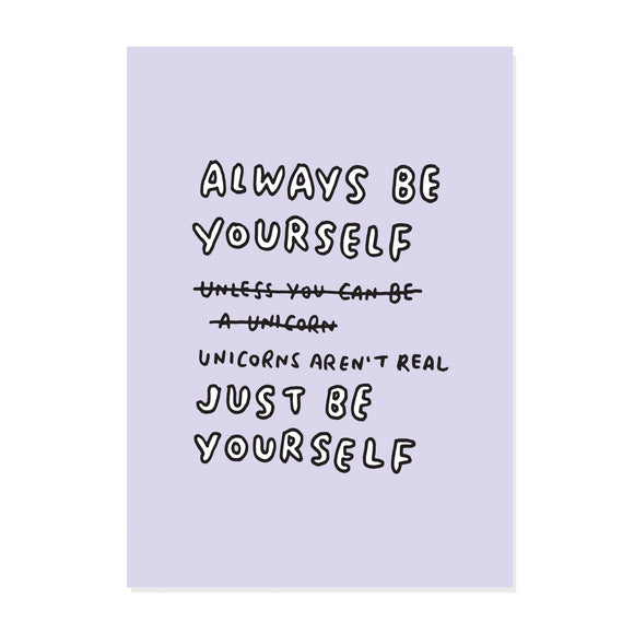 Always Be Yourself Unless You Can Be A Unicorn A5 or A4 or A3 Print