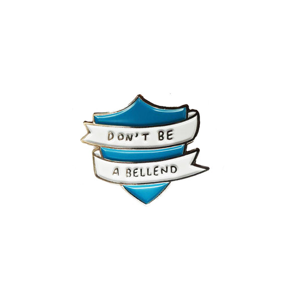 Don't Be A Bellend Enamel Pin Badge