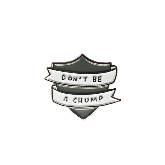 Don't Be A Chump Enamel Pin Badge