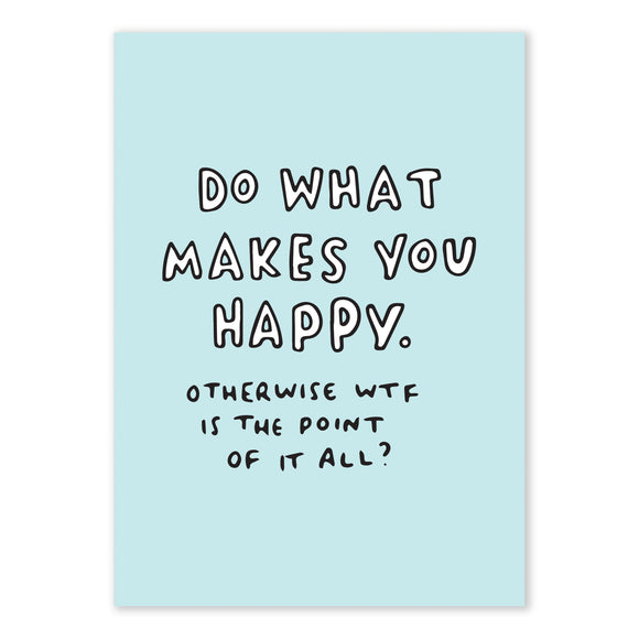 Do What Makes You Happy Blue Art Print by Veronica Dearly - Frame & Size Options