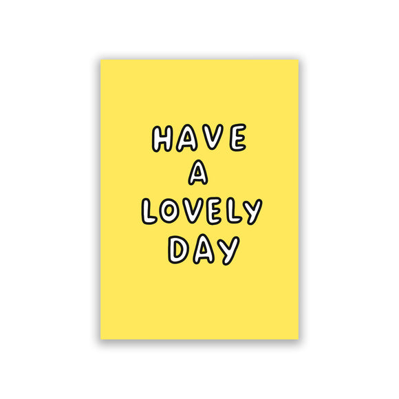 Have A Lovely Day Art Print by Veronica Dearly - Frame, Size & Colour Options