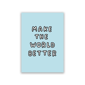 Make The World Better Art Print by Veronica Dearly - Frame, Size & Colour Options