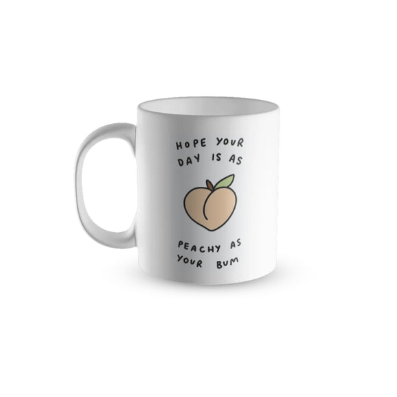 Hope Your Day Is As Peachy As Your Bum Mug
