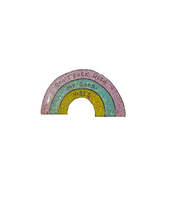 Don't Fuck With My Good Vibes Rainbow Enamel Pin